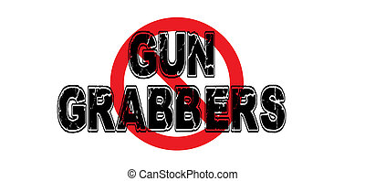Ban Gun Grabbers, legislators that wish to confiscate...