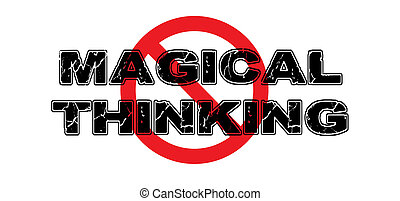 Ban Magical Thinking, the practice of seeing relationships...