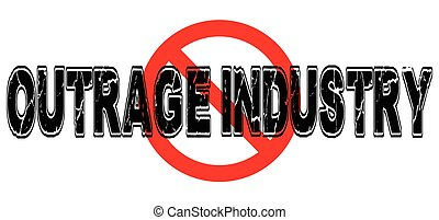 Ban Outrage Industry, the practice of political opposition...