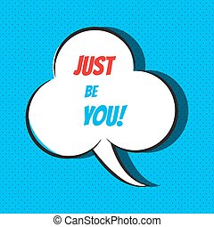 Just be you. Motivational and inspirational quote -...