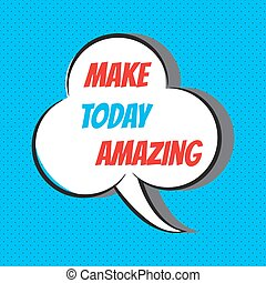 Make today amazing. Motivational and inspirational quote