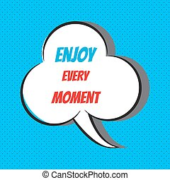 Enjoy every moment. Motivational and inspirational quote