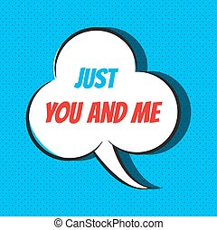 Comic speech bubble with phrase just you and me . Vector...