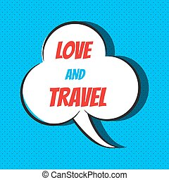 Comic speech bubble with phrase love to travel