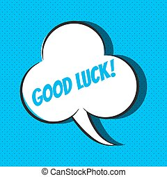 Comic speech bubble with phrase good luck