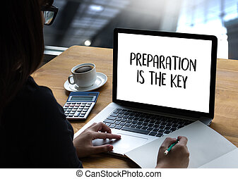 BE PREPARED and PREPARATION IS THE KEY plan, prepare,...