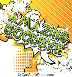 Amazing Goodbye - Comic book style text.