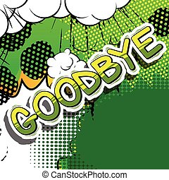 Goodbye - Comic book style text.