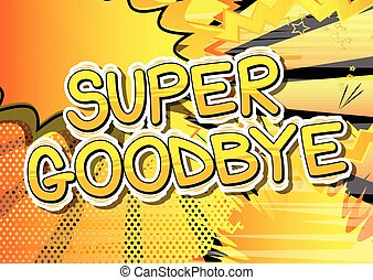 Super Goodbye - Comic book style text.