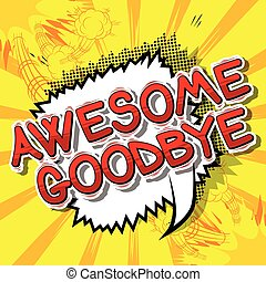Awesome Goodbye - Comic book style text.