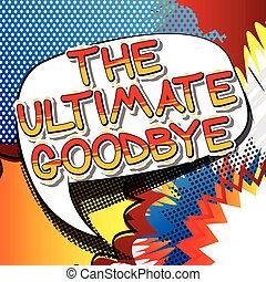 The Ultimate Goodbye - Comic book style text.