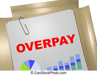 Overpay - business concept - 3D illustration of 'OVERPAY'...