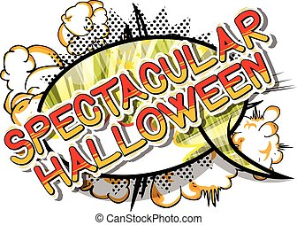 Spectacular Halloween - Comic book style word. - Spectacular...