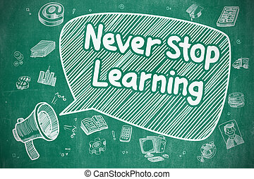 Never Stop Learning - Business Concept. - Never Stop...