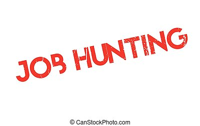 Job Hunting rubber stamp. Grunge design with dust scratches....
