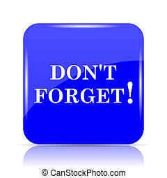 Don't forget, reminder icon, blue website button on white...