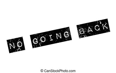 No Going Back rubber stamp. Grunge design with dust...