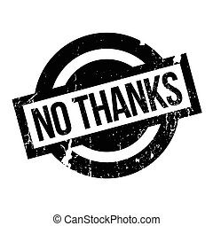 No Thanks rubber stamp. Grunge design with dust scratches....