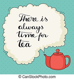 Cute hand drawn tea quote with tea pot and steam coming out...