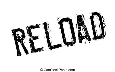 Reload rubber stamp. Grunge design with dust scratches....