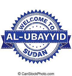 WELCOME TO City AL UBAYYID Country SUDAN. Stamp. Sticker....