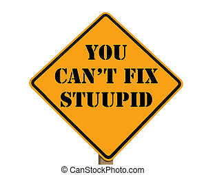 road sign stating you cant fix stupid - misspelled road sign...