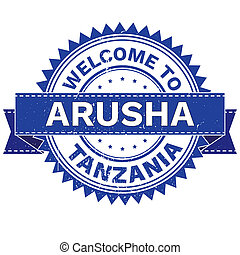 WELCOME TO City ARUSHA Country TANZANIA. Stamp. Sticker....
