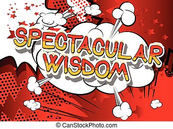 Spectacular Wisdom - Comic book style word. - Spectacular...