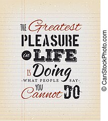 The Greatest Pleasure In Life Inspirational Quote