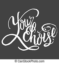 Your Choice. Calligraphic quote. Typographic Design. Black...