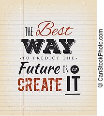 The Best Way To Predict The Future Is To Create It Quote -...