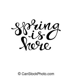 Spring is here - lettering design. Ink hand drawn letters....