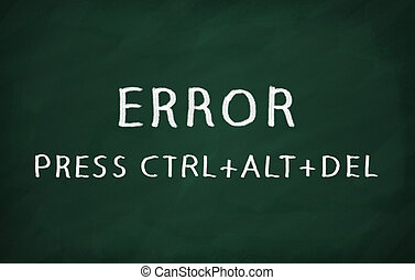 ERROR PRESS CTRL+ALT+DEL - On the blackboard with chalk...