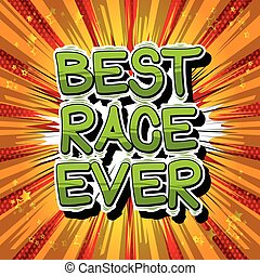 Best Race Ever - Comic book style word. - Best Race Ever -...