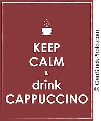 keep calm and drink cappuccino, vector design