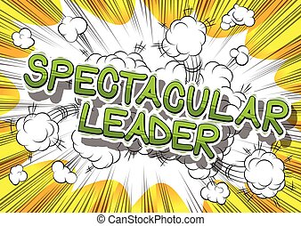 Spectacular Leader - Comic book style word. - Spectacular...