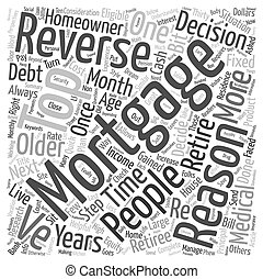 Top Reasons People Get Reverse Mortgages text background wordcloud concept