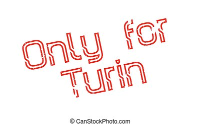 Only For Turin rubber stamp. Grunge design with dust...