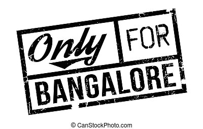 Only For Bangalore rubber stamp. Grunge design with dust...