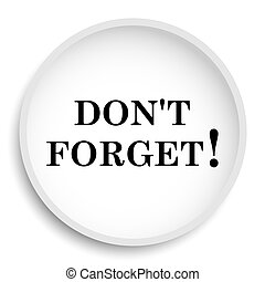 Don't forget, reminder icon. Don't forget, reminder website...