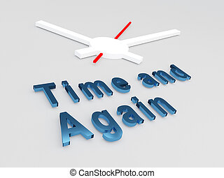Time and Again concept - 3D illustration of 'Time and Again'...