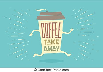 Poster take out coffee cup with lettering Coffee take away -...