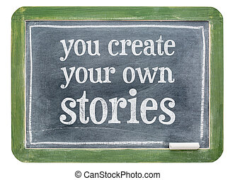 You create your own stories