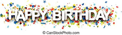 Happy birthday banner with confetti. - Happy birthday paper...