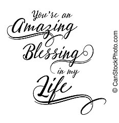 You are an Amazing Blessing in my Life calligraphy vector...