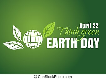 Earth Day poster design. 22 April. Think green - Earth Day...
