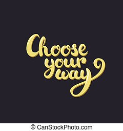 Choose your way lettering. Yellow with lights and shadows on dark background.