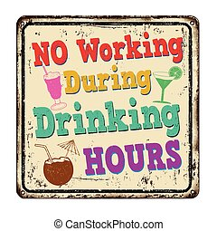 No working during drinking hours vintage rusty metal sign
