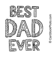 Best Dad ever. Coloring pages for coloring book. Word best...