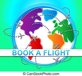 Book A Flight Showing Trip Booking 3d Illustration